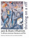 Thriving on a Riff: Jazz & Blues Influences in African American Literature and Film - Graham Lock, David Murray