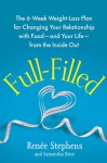 Full-Filled: The 6-Week Weight-Loss Plan for Changing Your Relationship with Food-and Your Life-from the Inside Out - Renee Stephens, Samantha Rose