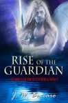 Rise Of The Guardian [Guardian Of The Seventh Realm Part 5] - J.W. Baccaro