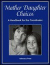 Mother Daughter Choices: A Handbook for the Coordinator - Mindy Bingham, Lari Quinn, William P. Sheehan