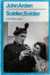Soldier, Soldier and Other Plays - John Arden