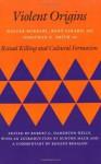 Violent Origins: Walter Burkert, Rene Girard, and Jonathan Z. Smith on Ritual Killing and Cultural Formation - Walter Burkert, René Girard, Jonathan Smith, Robert Hamerton-Kelly