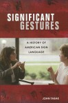 Significant Gestures: A History of American Sign Language - John Tabak
