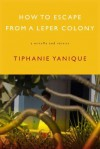 How to Escape from a Leper Colony: A Novella and Stories - Tiphanie Yanique