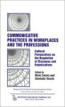 Communicative Practices in Workplaces and the Professions: Cultural Perspectives on the Regulation of Discourse and Organizations - Mark Zachry, Mark Zachry