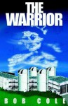 The Warrior: A Story of the Antinuclear Movement - Bob Cole