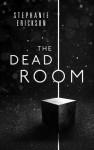 The Dead Room - Stephanie Erickson