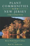 Plant Communities of New Jersey: A Study in Landscape Diversity - Beryl Collins, Beryl Robichaud Collins, Beryl Collins