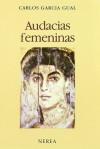 Audacias Femeninas - Carlos García Gual