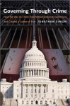 Governing Through Crime: How the War on Crime Transformed American Democracy and Created a Culture of Fear - Jonathan Simon