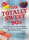 """The Totally Sweet 90s: From Clear Cola to Furby, and Grunge to """"Whatever"""", the Toys, Tastes, and Trends That Defined a Decade - Gael Fashingbauer Cooper, Brian Bellmont"""