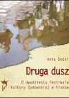 Druga dusza O dwudziestu Festiwalach Kultury Żydowskiej w Krakowie - Anna Dodziuk