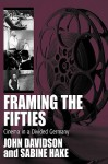 Framing the Fifties: Cinema in a Divided Germany - John E. Davidson, Sabine Hake