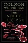 The Noble Hustle: Poker, Beef Jerky and Death - Colson Whitehead