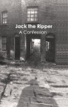 Jack The Ripper: A Confession - Geoff Cooper