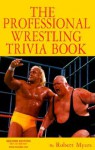 The Professional Wrestling Trivia Book - Robert Myers