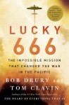 Lucky 666: The Impossible Mission That Changed the War in the Pacific - Bob Drury, Tom Clavin
