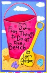 52 Fun Things to Do at the Beach - Lynn Gordon, Karen Johnson