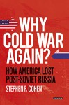 Why Cold War Again?: How America Lost Post-Soviet Russia - Stephen F. Cohen