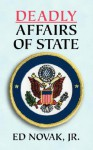 Deadly Affairs of State - Edward Novak, Edward Novak Jr