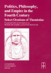Politics, Philosophy and Empire in the Fourth Century: Themistius' Select Orations - Peter Heather