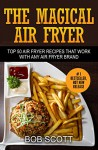 The Magical Air Fryer: Top 50 Air Fryer Recipes That Work With Any Air Fryer Brand - Bob Scott