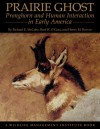 Prairie Ghost: Pronghorn and Human Interaction in Early America - Richard E. McCabe, Bart O'Gara, Richard McCabe