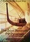 The Boat Beneath the Pyramid: King Cheops' Royal Ship - Nancy Jenkins
