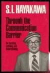 Through the Communication Barrier: On Speaking, Listening, and Understanding - S.I. Hayakawa, Arthur Chandler