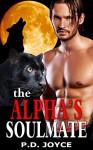 ROMANCE: SHIFTER ROMANCE: THE ALPHA'S SOULMATE (Alpha Male Paranormal Fantasy Shifter Romance) (New Adult BBW Pregnancy Paranormal Short Stories) - P.D. Joyce