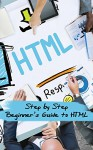 HTML: Step by Step Beginners Guide to HTML (Learn Web Design) - T. J Wilson
