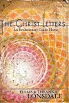 The Christ Letters: An Evolutionary Guide Home - Theanna Lonsdale, Ellias Lonsdale