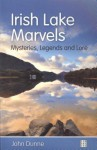 Irish Lake Marvels: Mysteries, Legends and Lore - John Dunne