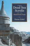 The Dead Sea Scrolls and the Hasmonean State (Series of Studies on the Ancient Period of Yad Ben-Zvi Press) - Hanan Eshel