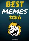 Memes : Best Memes 2016 (memes for kids, memes free, memes boy, memes and jokes) - Jeff Harris