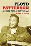 Floyd Patterson: A Boxer and a Gentleman - Alan H. Levy