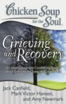 Chicken Soup for the Soul: Grieving and Recovery: 101 Inspirational and Comforting Stories about Surviving the Loss of a Loved One - Jack Canfield, Mark Victor Hansen, Amy Newmark