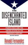 The Disenchanted Island: Puerto Rico and the United States in the Twentieth Century - Ronald Fernandez