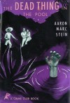 The Dead Thing in the Pool - Aaron Marc Stein