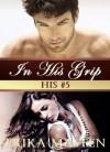 In His Grip: His #5 (A Billionaire Domination Serial) - Erika Masten