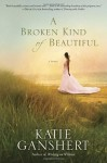 A Broken Kind of Beautiful: A Novel - Katie Ganshert