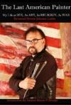 The Last American Painter - Steven Johnson Leyba