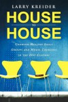 House to House: Growing Healthy Small Groups and House Churches in the 21st Century - Larry Kreider