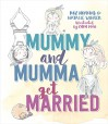 Mummy and Mumma Get Married - Roz Hopkins, Natalie Winter, Cara King