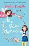 Io e Fata Mammetta - Sophie Kinsella, M. Kissi, S. Bertola