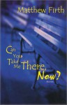 Can You Take Me There, Now?: Stories - Matthew Firth