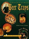 Collectible Beer Trays: With Value Guide - Gary Straub