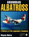 Grumman Albatross: A History of the Legendary Seaplane (Schiffer military/aviation history) - Wayne Mutza