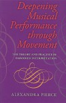 Deepening Musical Performance Through Movement: The Theory and Practice of Embodied Interpretation - Alexandra Pierce