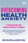Overcoming Health Anxiety: A Books on Prescription Title - Rob Willson, David Veale